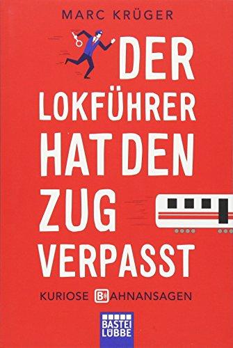 Der Lokführer hat den Zug verpasst: Kuriose Bahnansagen