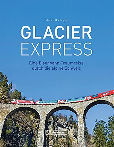 Glacier Express: Eine Eisenbahn-Traumreise durch die alpine Schweiz