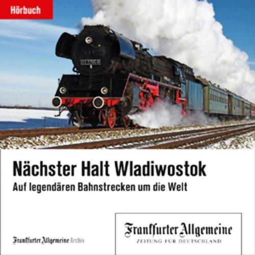 Nächster Halt Wladiwostok: F.A.Z.-Dossier