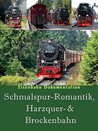 Eisenbahn Dokumentation: Schmalspur Romantik -Harzquer- & Brockenbahn