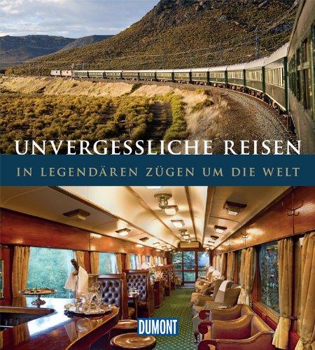 DuMont Bildband Unvergessliche Reisen: In legendären Zügen um die Welt